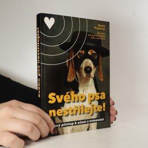 náhled knihy - Svého psa nestřílejte! Nový přístup k učení a trénování