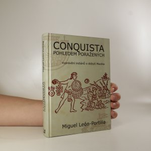 náhled knihy - Conquista pohledem poražených. Vyprávění indiánů o dobytí Mexika