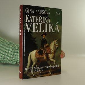 náhled knihy - Kateřina Veliká. Osvícená panovnice největší říše světa