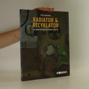 náhled knihy - Radiator & Recyklator. 1. díl Nic menšího než záchrana lidstva