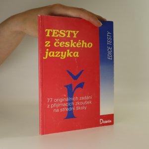 náhled knihy - Testy z českého jazyka. 77 originálních zadání z přijímacích zkoušek na střední školy