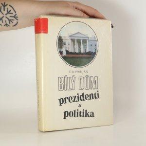 náhled knihy - Bílý dům. Prezidenti a politika