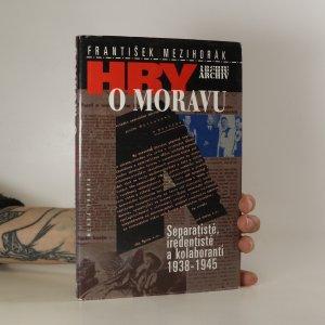 náhled knihy - Hry o Moravu. Separatisté, iredentisté a kolaboranti. 1938-1945