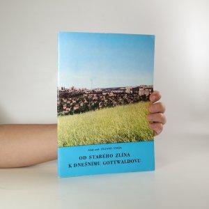 náhled knihy - Od starého Zlína k dnešnímu Gottwaldovu. Stručná historie stavebního vývoje města