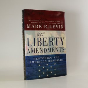 náhled knihy - The Liberty Amendments. Restoring the American Republic