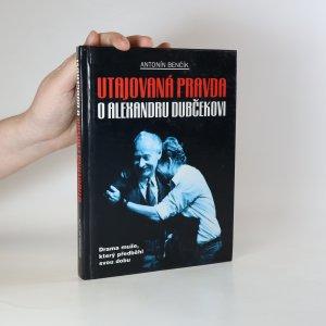 náhled knihy - Utajovaná pravda o Alexandru Dubčekovi. Drama muže, který předběhl svou dobu