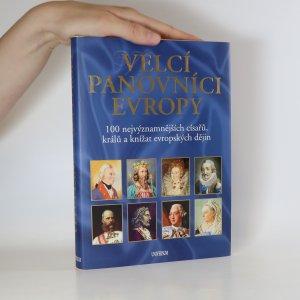 náhled knihy - Velcí panovníci Evropy. 100 nejvýznamnějších císařů, králů a knížat evropských dějin