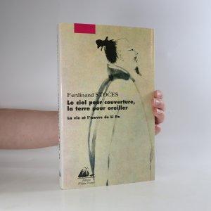 náhled knihy - Le ciel pour couverture, la terre pour oreiller. La vie et l'oeuvre de Li Po