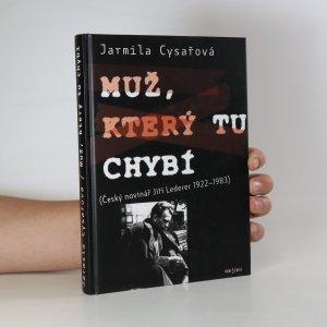 náhled knihy - Muž, který tu chybí. Český novinář Jiří Lederer 1922-1983