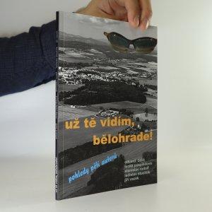 náhled knihy - Už tě vidím, Bělohrade! Pohledy pěti autorů (věnování autora)