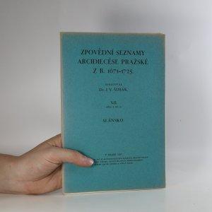 náhled knihy - Zpovědní seznamy arcidiecése pražské z r. 1671-1725. XII, Slánsko