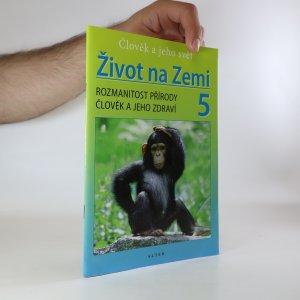 náhled knihy - Život na Zemi 5. Rozmanitost přírody, člověk a jeho zdraví