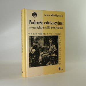 náhled knihy - Podróże edukacyjne w czasach Jana III Sobieskiego. Peregrinationes Jablonovianae