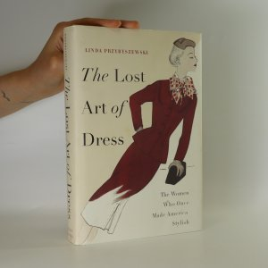 náhled knihy - The lost art of dress. The women who once made America stylish