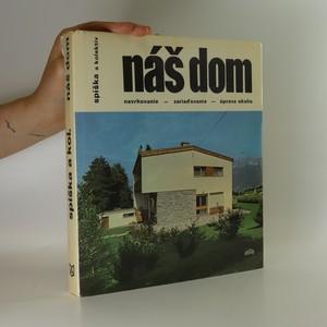 náhled knihy - Náš dom. Navrhovanie, zariaďovanie a úprava okolia