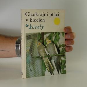 náhled knihy - Cizokrajní ptáci v klecích. Korely