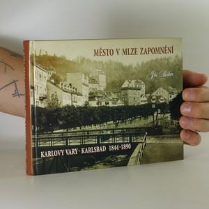 náhled knihy - Město v mlze zapomnění. Karlovy vary. Karlsbad 1844-1890 (1. díl)