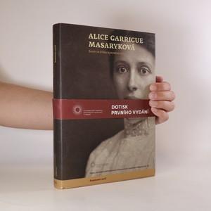 náhled knihy - Alice Garrigue Masaryková. Život ve stínu slavného otce