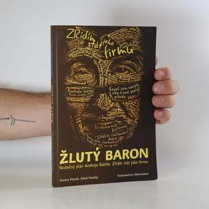 náhled knihy - Žlutý baron. Skutečný plán Andreje Babiše. Zřídit stát jako firmu