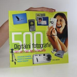 náhled knihy - Digitální fotografie. Pět set rad tipů a technik. Jednoduchý a praktický průvodce po tajemstvích digitální fotografie