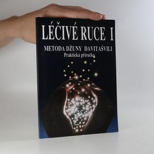náhled knihy - Léčivé ruce 1. Úvod do bioenergoterapie. Metoda Džuny Davitašvili