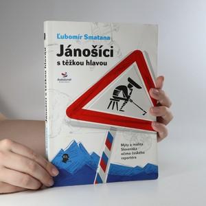 náhled knihy - Jánošíci s těžkou hlavou. Mýty a realita Slovenska očima českého reportéra