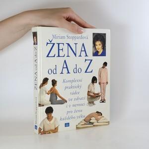 náhled knihy - Žena od A po Z. Komplexní praktický rádce ve zdraví i v nemoci pro ženu každého věku]