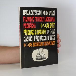 náhled knihy - Nakladatelství Kruh uvádí filmové povídky Ladislava Pecháčka. Jak svět přichází o básníky. Jak básníci přicházejí o iluze. Jak básníkům chutná život
