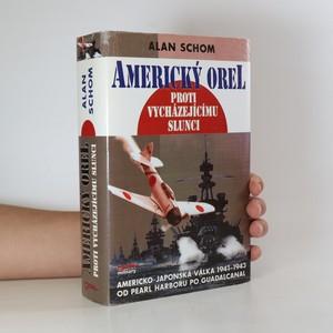 náhled knihy - Americký orel proti vycházejícímu slunci. Japonsko-americká válka 1941-1943