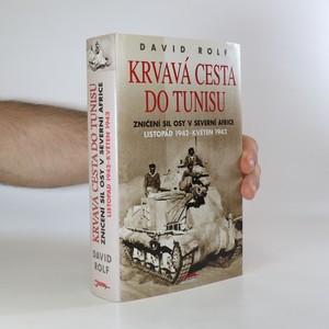 náhled knihy - Krvavá cesta do Tunisu. Zničení sil Osy v severní Africe, listopad 1942 - květen 1943