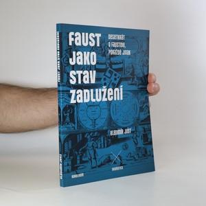 náhled knihy - Faust jako stav zadlužení. Desetkrát o Faustovi, pokaždé jinak. (věnování autora)