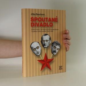 náhled knihy - Spoutané divadlo. Jindřich Honzl, Jiří Frejka a Emil František Burian v systému kulturní politiky (1945-1959)