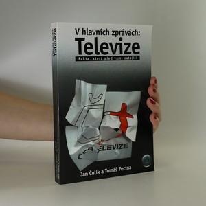 náhled knihy - V hlavních zprávách: Televize. Fakta, která před vámi zatajili