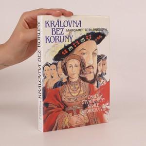 náhled knihy - Královna bez koruny. Osudy čtvrté ženy krále Jindřicha VIII.