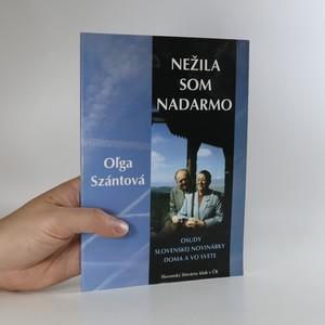 náhled knihy - Nežila som nadarmo. Osudy slovenskej novinárky doma a vo svete