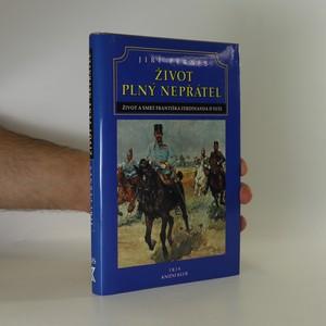 náhled knihy - Život plný nepřátel, aneb, Dramatický život a tragická smrt následníka trůnu Františka Ferdinanda d'Este