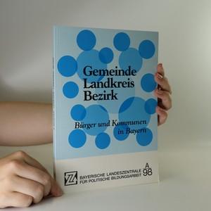 náhled knihy - Gemeinde Landkreis Bezirk. Bürger und Kommunen in Bayer.