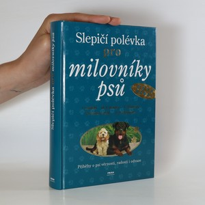 náhled knihy - Slepičí polévka pro milovníky psů. Příběhy o psí věrnosti, radosti i odvaze