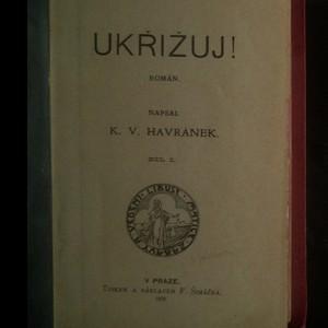 antikvární kniha Ukřižuj! Díly 1. a 2. (2 knihy v jednom svazku), 1908