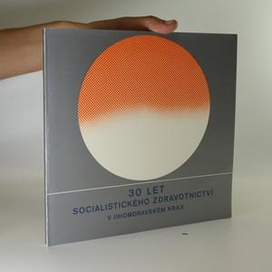 náhled knihy - 30 let socialistického zdravotnictví v Jihomoravském kraji