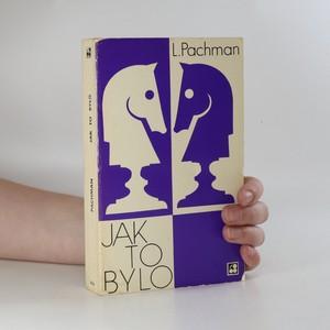 náhled knihy - Jak to bylo. Zpráva o činnosti šachového velmistra za období 1924-1972