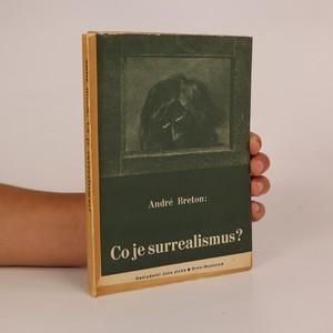 náhled knihy - Co je surrealismus? Tři přednášky o vývoji surrealismu, o surrealistické situaci objektu a politické posici dnešního umění