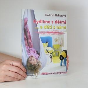 náhled knihy - Bydlíme s dětmi...a děti s námi. Jak zařídit dětský pokoj
