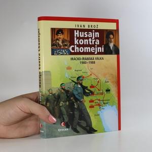 náhled knihy - Husajn kontra Chomejní. Irácko-íránská válka 1980-1988
