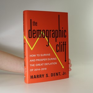 náhled knihy - The demographic cliff. How to survive and prosper during the Great Deflation of 2014-2019