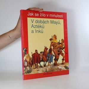 náhled knihy - Jak se žilo v minulosti. V dobách Mayů, Aztéků a Inků