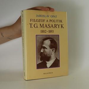 náhled knihy - Filozof a politik Tomáš Garrigue Masaryk 1882 - 1893
