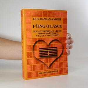 náhled knihy - I-ťing o lásce. Nová interpretace I-ťingu pro osobní vztahy v lásce a manželství