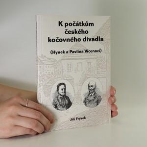 náhled knihy - K počátkům českého kočovného divadla. Hynek a Pavlína Vicenovi