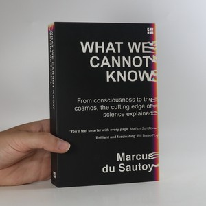 náhled knihy - What we cannot know. From consciousness to the cosmos, the cutting edge of science explained